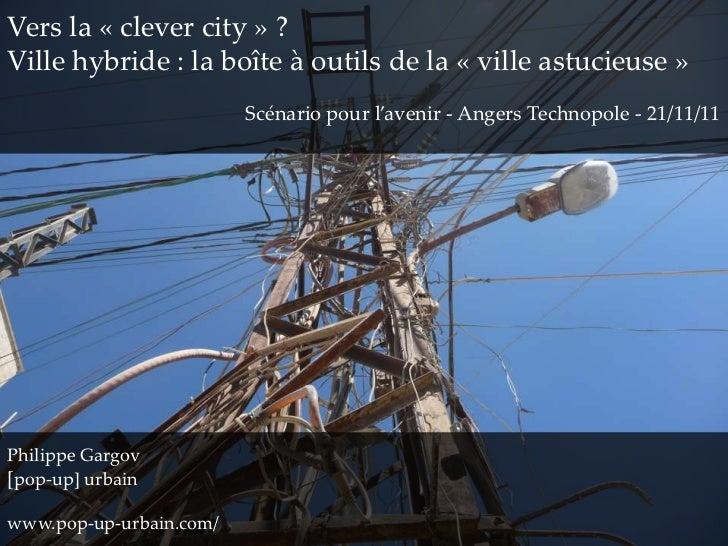 Vers la « clever city » ?Ville hybride : la boîte à outils de la « ville astucieuse »                         Scénario pou...