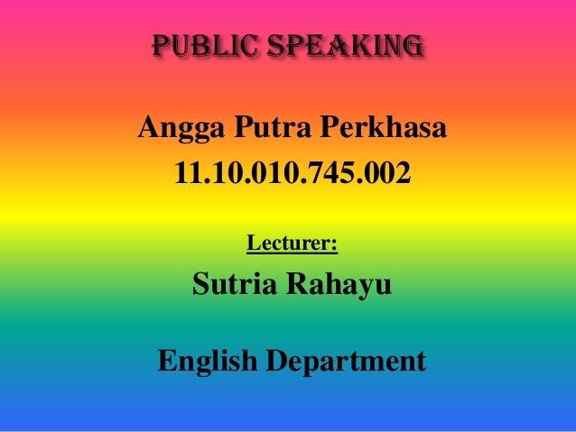 Angga Putra Perkhasa 11.10.010.745.002 Lecturer: Sutria Rahayu English Department