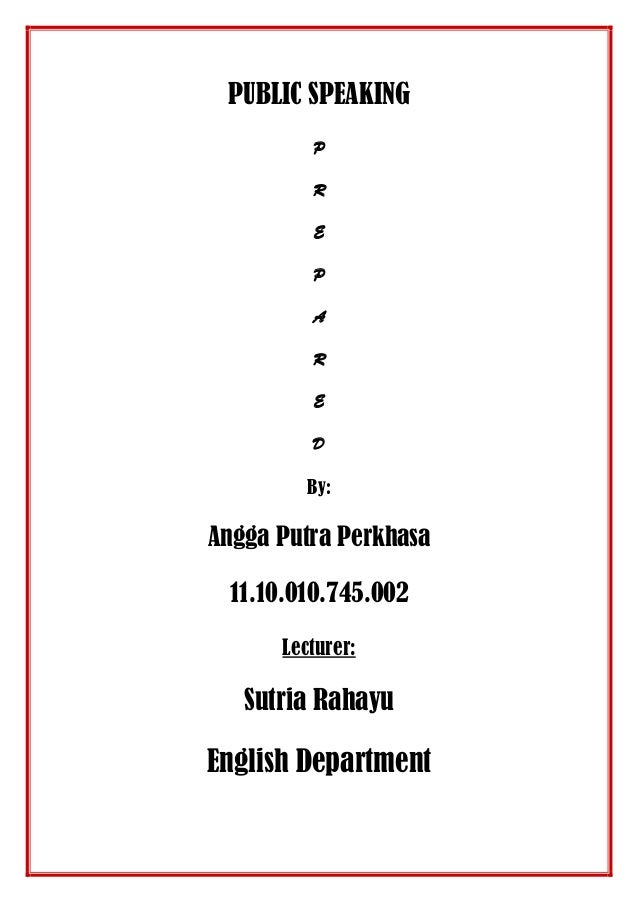 PUBLIC SPEAKING P R E P A R E D By: Angga Putra Perkhasa 11.10.010.745.002 Lecturer: Sutria Rahayu English Department