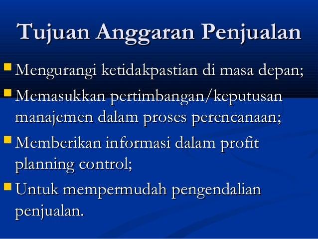 Tujuan Anggaran Penjualan Mengurangi ketidakpastian di masa depan; Memasukkan pertimbangan/keputusan  manajemen dalam pr...