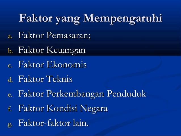 Faktor yang Mempengaruhia.   Faktor Pemasaran;b.   Faktor Keuanganc.   Faktor Ekonomisd.   Faktor Teknise.   Faktor Perkem...