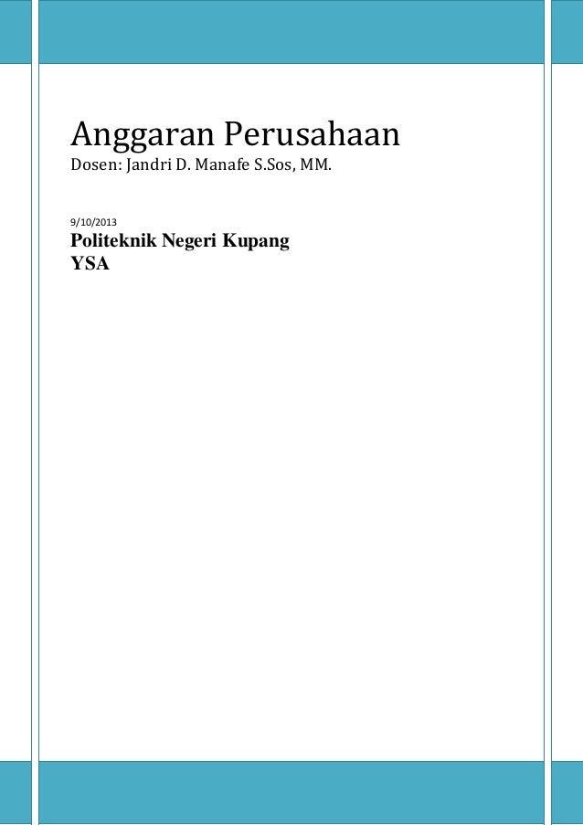 Anggaran Perusahaan Dosen: Jandri D. Manafe S.Sos, MM. 9/10/2013 Politeknik Negeri Kupang YSA