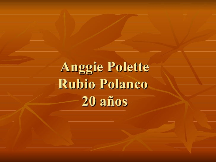 Anggie Polette  Rubio Polanco  20 años