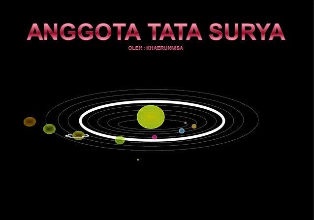 Anggota Tata Surya Anggota tata surya adalah matahari serta semua benda angkasa yang pergerakannya selalu dipengaruhi oleh...