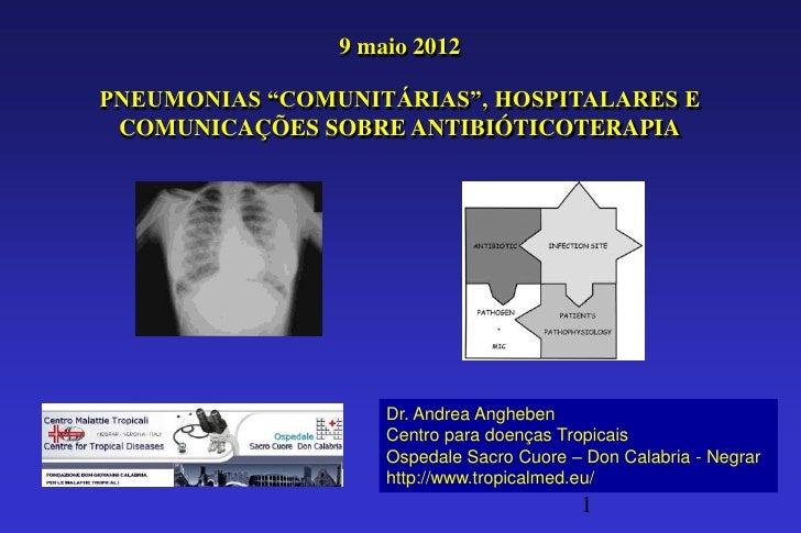 """9 maio 2012PNEUMONIAS """"COMUNITÁRIAS"""", HOSPITALARES E COMUNICAÇÕES SOBRE ANTIBIÓTICOTERAPIA                    Dr. Andrea A..."""