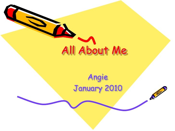 All About Me<br />Angie<br />January 2010<br />