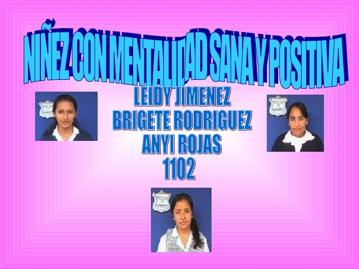 NIÑEZ CON MENTALIDAD SANA Y POSITIVA LEIDY JIMENEZ  BRIGETE RODRIGUEZ ANYI ROJAS 1102