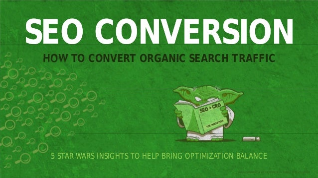 SEO CONVERSION  HOW TO CONVERT ORGANIC SEARCH TRAFFIC  5 STAR WARS INSIGHTS TO HELP BRING OPTIMIZATION BALANCE  Angie Scho...