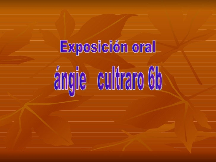 Exposición oral  ángie  cultraro 6b