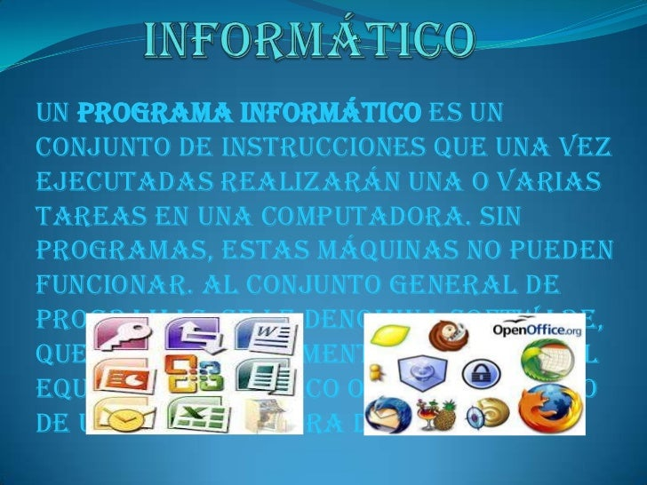 Un programa informático es unconjunto de instrucciones que una vezejecutadas realizarán una o variastareas en una computad...