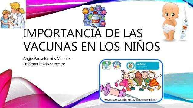 IMPORTANCIA DE LAS VACUNAS EN LOS NIÑOS Angie Paola Barrios Muentes Enfermería 2do semestre