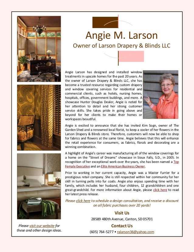 Angie Larson has designed and installed window treatments in upscale homes for the past 20 years. As the owner of Larson D...