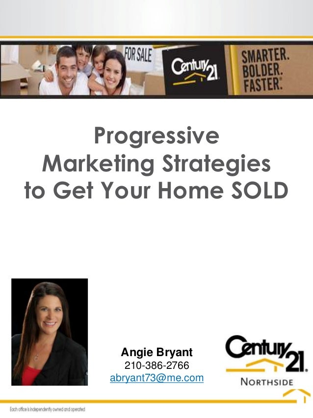 Progressive Marketing Strategies to Get Your Home SOLD Angie Bryant 210-386-2766 abryant73@me.com