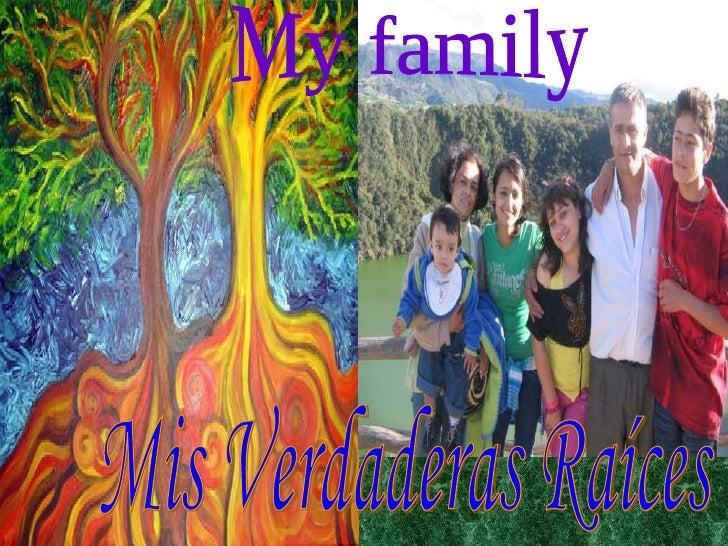 Mis Verdaderas Raíces  My family
