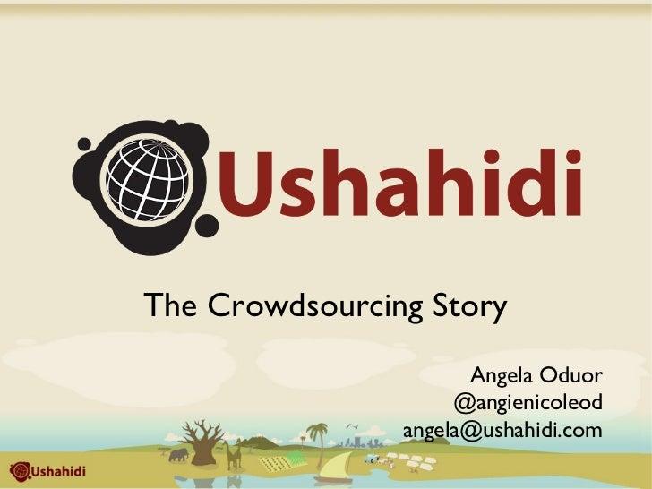 The Crowdsourcing Story                      Angela Oduor                     @angienicoleod                angela@ushahid...