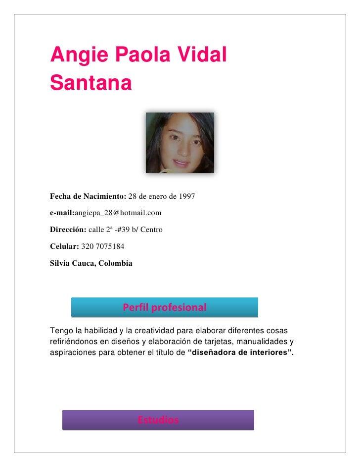 Angie Paola Vidal Santana<br />Fecha de Nacimiento: 28 de enero de 1997      <br />e-mail:angiepa_28@hotmail.com<br />Dire...