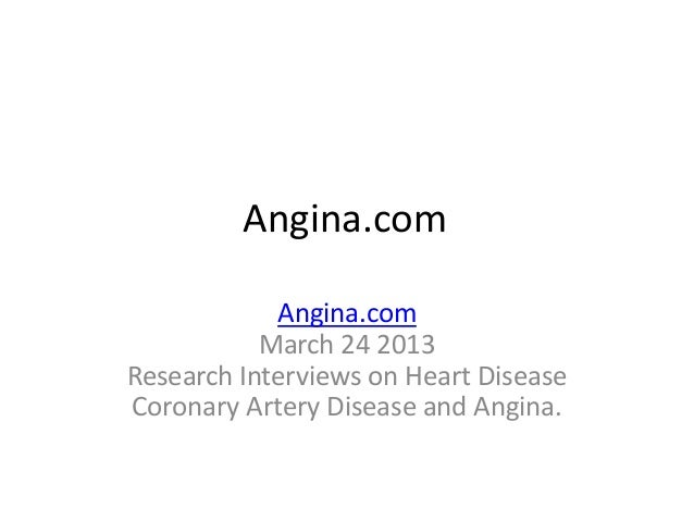 Angina.com            Angina.com           March 24 2013Research Interviews on Heart DiseaseCoronary Artery Disease and An...