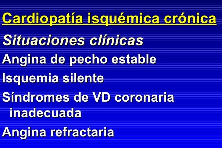 Cardiopatía isquémica crónica <ul><li>Angina de pecho estable </li></ul><ul><li>Isquemia silente </li></ul><ul><li>Síndrom...
