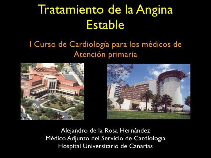 Tratamiento de la Angina          EstableI Curso de Cardiología para los médicos de             Atención primaria         ...