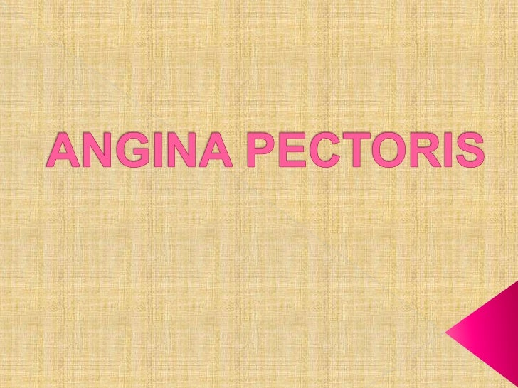    Angina pectoris is the     medical term for chest     pain or discomfort    Cause:insufficient     blood flow    Ang...