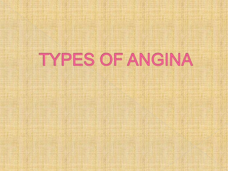 3. Intractable or refractory angina  severe incapacitating chest pain   4. Variant angina  also called Prinzmetal's angi...
