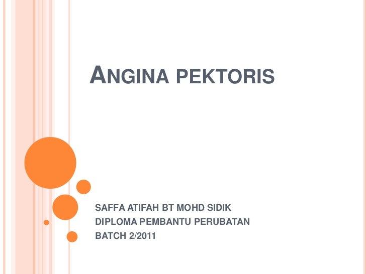 ANGINA PEKTORISSAFFA ATIFAH BT MOHD SIDIKDIPLOMA PEMBANTU PERUBATANBATCH 2/2011