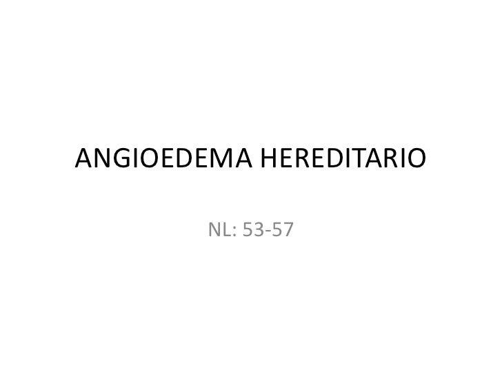 ANGIOEDEMA HEREDITARIO<br />NL: 53-57<br />