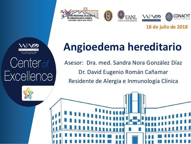 Angioedema hereditario Asesor: Dra. med. Sandra Nora González Díaz Dr. David Eugenio Román Cañamar Residente de Alergia e ...