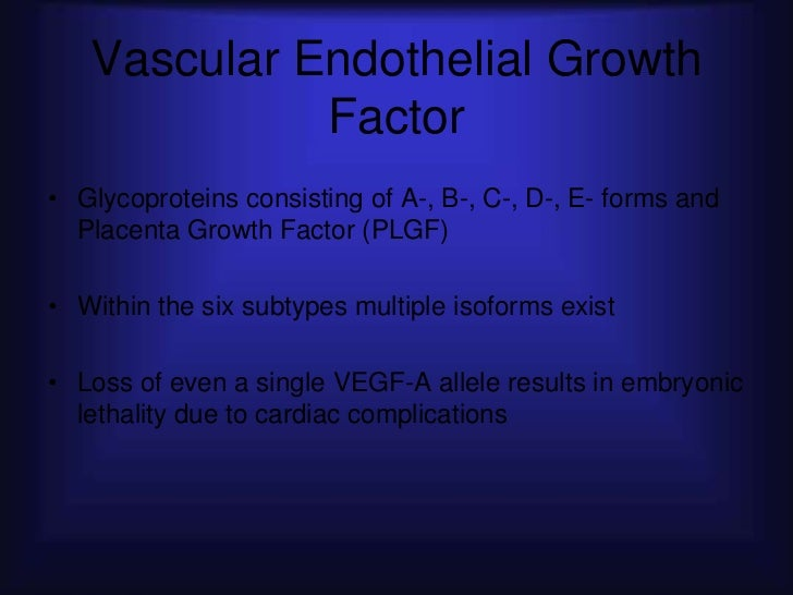 Vascular Endothelial Growth             Factor• Glycoproteins consisting of A-, B-, C-, D-, E- forms and  Placenta Growth ...