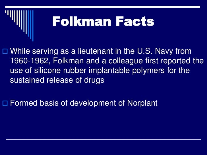 Folkman Facts While serving as a lieutenant in the U.S. Navy from  1960-1962, Folkman and a colleague first reported the ...