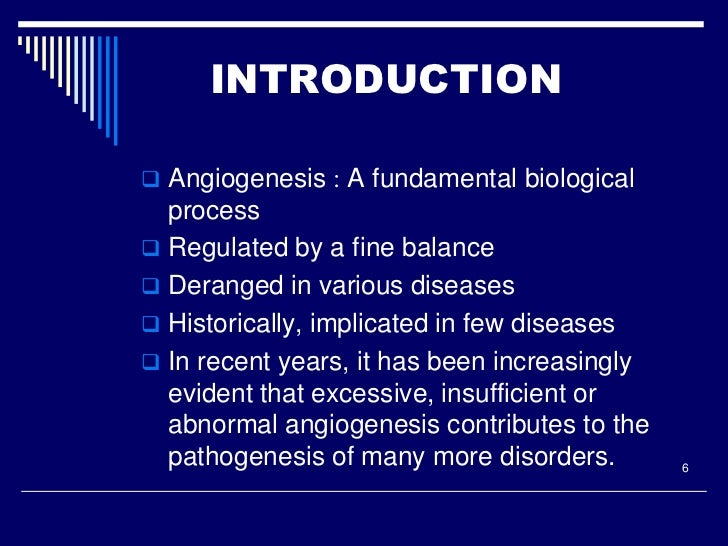 INTRODUCTION Angiogenesis : A fundamental biological  process Regulated by a fine balance Deranged in various diseases...