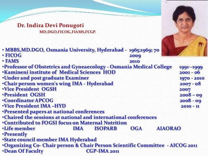 Dr. Indira Devi Ponugoti              MD,DGO,FICOG,FIAMS,FCGP.• MBBS,MD.DGO, Osmania University, Hyderabad - 1965;1969; 70...