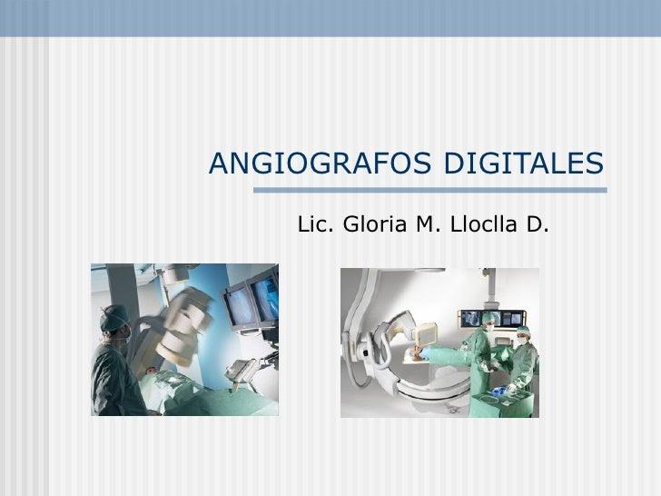 ANGIOGRAFOS DIGITALES Lic. Gloria M. Lloclla D.