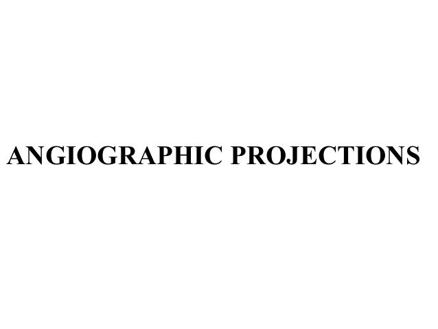 ANGIOGRAPHIC PROJECTIONS