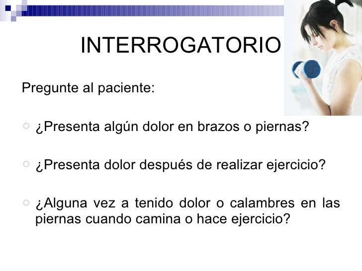 INTERROGATORIO <ul><li>Pregunte al paciente: </li></ul><ul><li>¿Presenta algún dolor en brazos o piernas? </li></ul><ul><l...