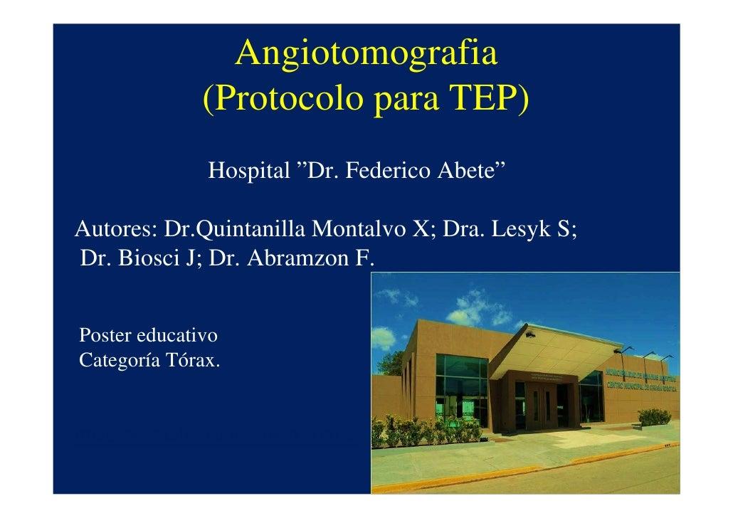 """Angiotomografia             (Protocolo para TEP)              Hospital """"Dr. Federico Abete""""Autores: Dr.Quintanilla Montalv..."""