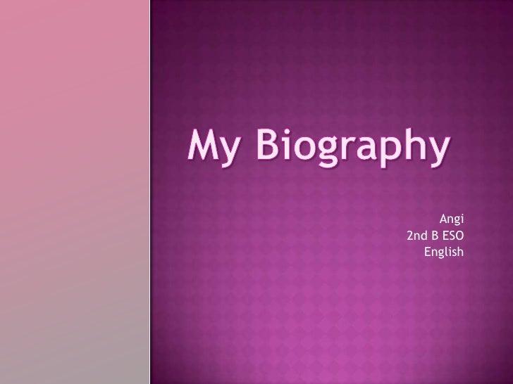 My Biography<br />Angi<br />2nd B ESO<br />English<br />