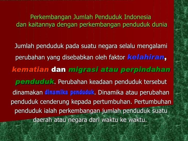 Perkembangan Jumlah Penduduk Indonesia  dan kaitannya dengan perkembangan penduduk dunia Jumlah penduduk pada suatu negara...