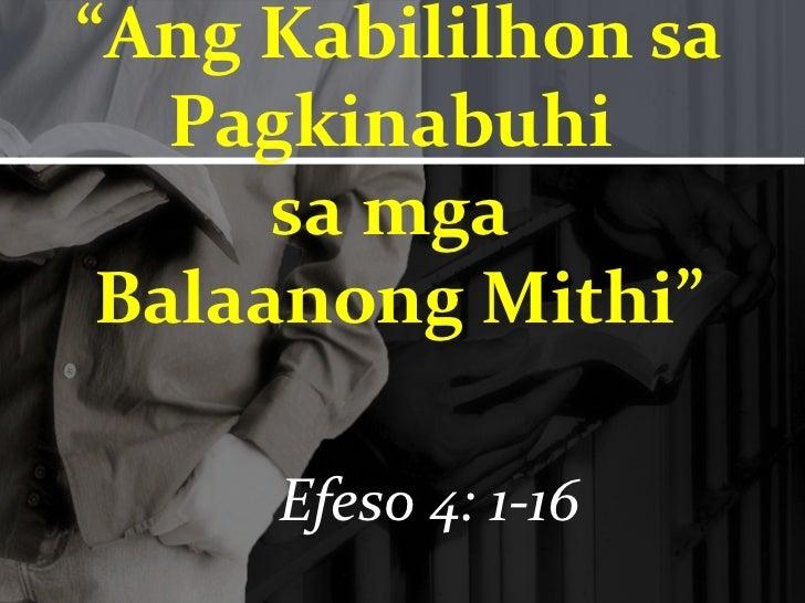 """Ang Kabililhon sa   Pagkinabuhi      sa mga Balaanong Mithi""     Efeso 4: 1-16"