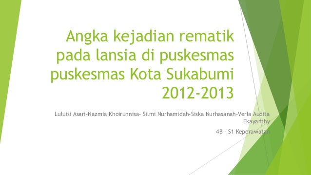 Angka kejadian rematik pada lansia di puskesmas puskesmas Kota Sukabumi 2012-2013 Luluisi Asari-Nazmia Khoirunnisa- Silmi ...