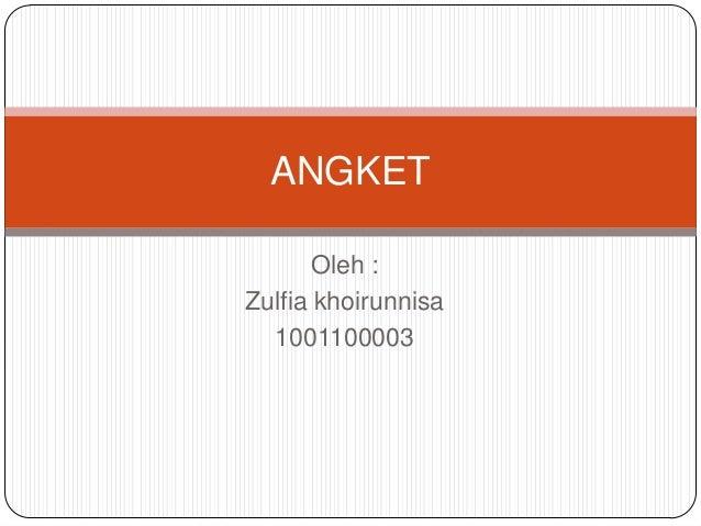 Oleh : Zulfia khoirunnisa 1001100003 ANGKET