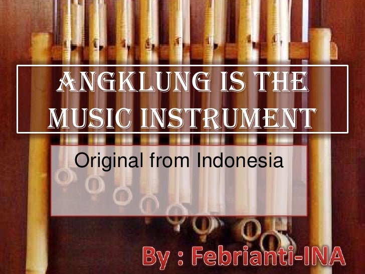 Angklungis The Music Instrument<br />Original from Indonesia<br />By : Febrianti-INA<br />