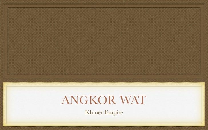 ANGKOR WAT  Khmer Empire
