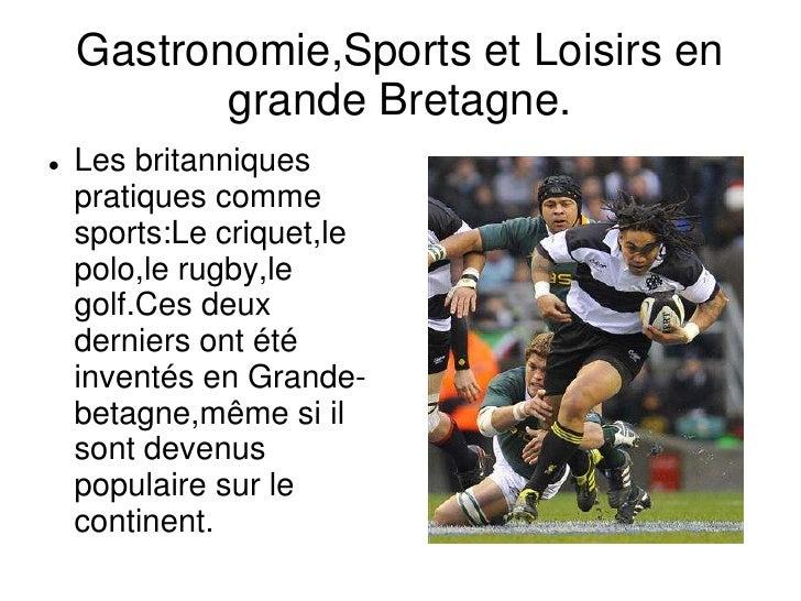 Gastronomie,Sports et Loisirs en grande Bretagne.<br /><ul><li>Les britanniques pratiques comme sports:Le criquet,le polo,...
