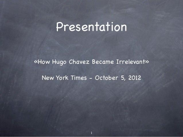 Presentation«How Hugo Chavez Became Irrelevant»  New York Times - October 5, 2012                 1