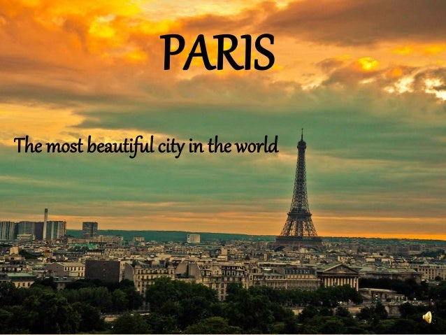 PARIS The most beautiful city in the world