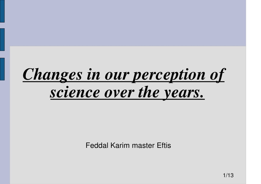 Changes in our perception of   science over the years.        Feddal Karim master Eftis                                   ...
