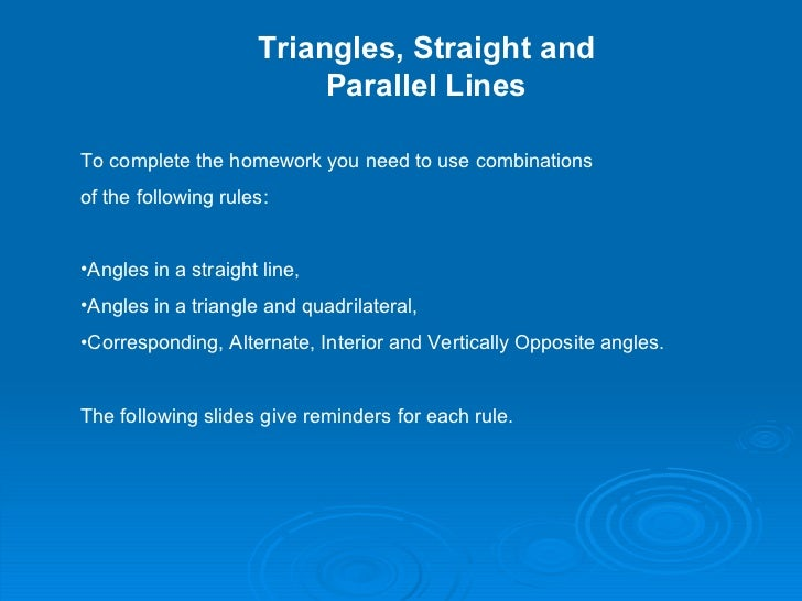 Triangles, Straight and Parallel Lines <ul><li>To complete the homework you need to use combinations  </li></ul><ul><li>of...