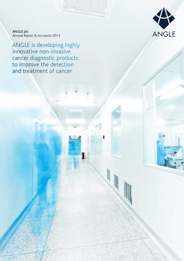 ANGLE plc Annual Report & Accounts 2013 ANGLE is developing highly innovative non-invasive cancer diagnostic products to i...