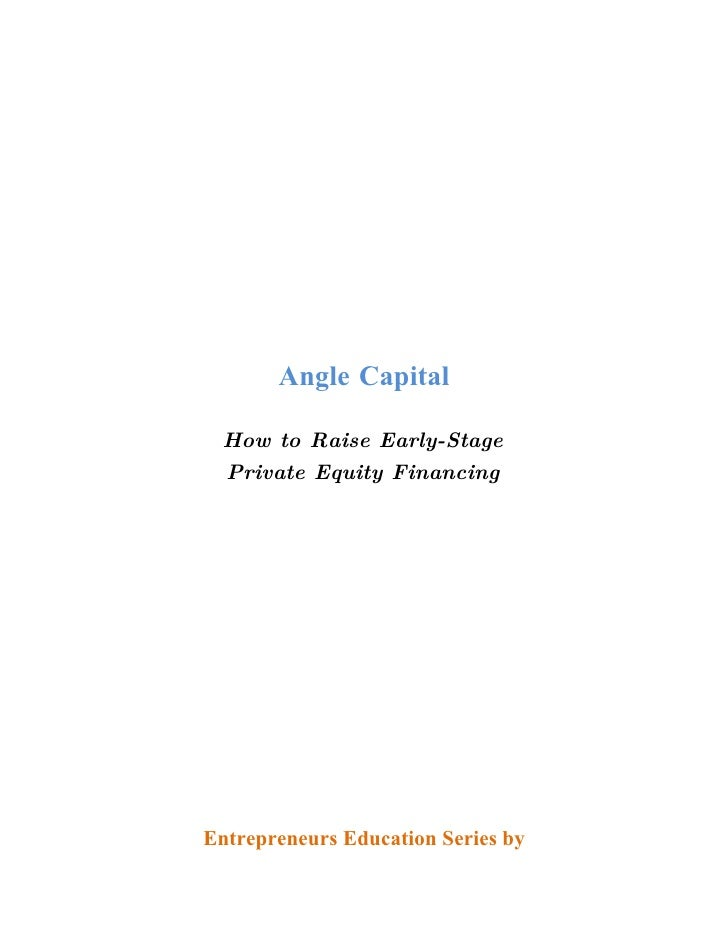 Angle Capital   How to Raise Early-Stage  Private Equity Financing     Entrepreneurs Education Series by